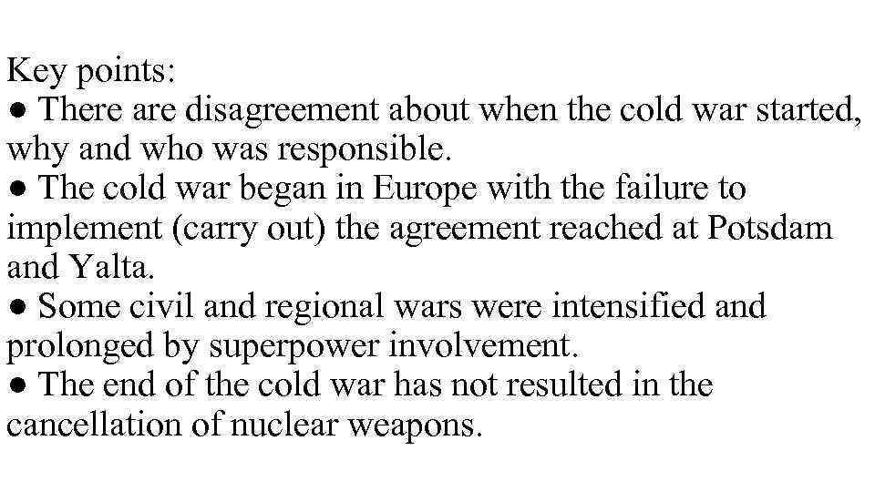 Key points: ● There are disagreement about when the cold war started, why and