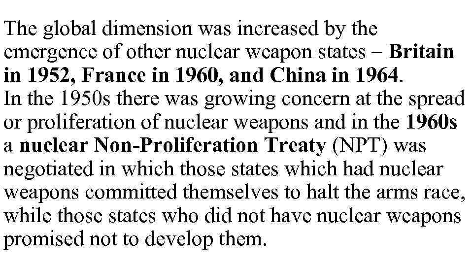 The global dimension was increased by the emergence of other nuclear weapon states –