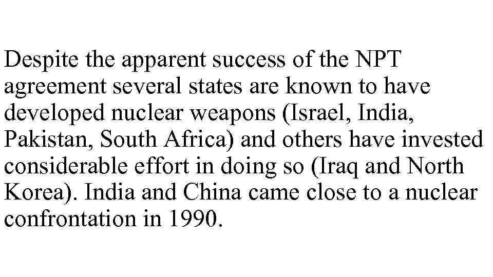 Despite the apparent success of the NPT agreement several states are known to have