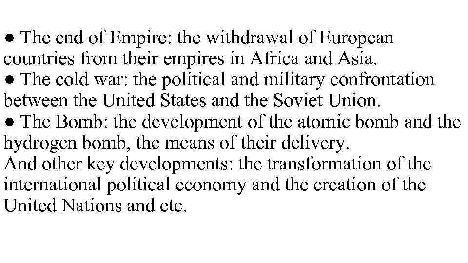 ● The end of Empire: the withdrawal of European countries from their empires in