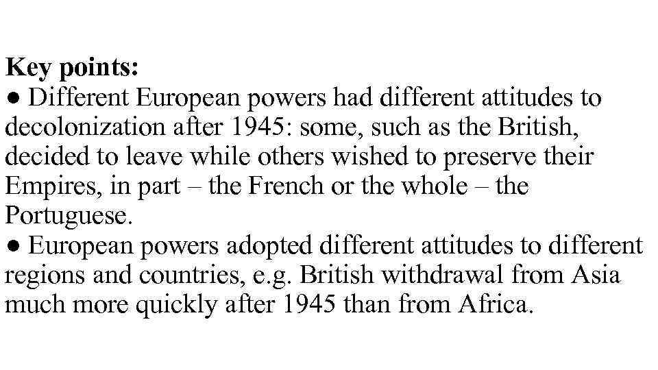 Key points: ● Different European powers had different attitudes to decolonization after 1945: some,