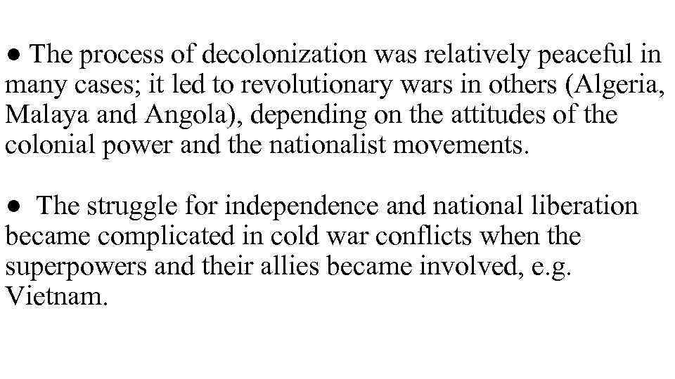 ● The process of decolonization was relatively peaceful in many cases; it led to
