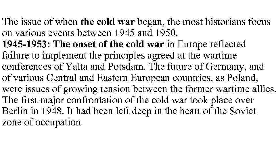The issue of when the cold war began, the most historians focus on various