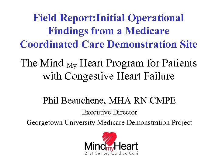 Field Report: Initial Operational Findings from a Medicare Coordinated Care Demonstration Site The Mind