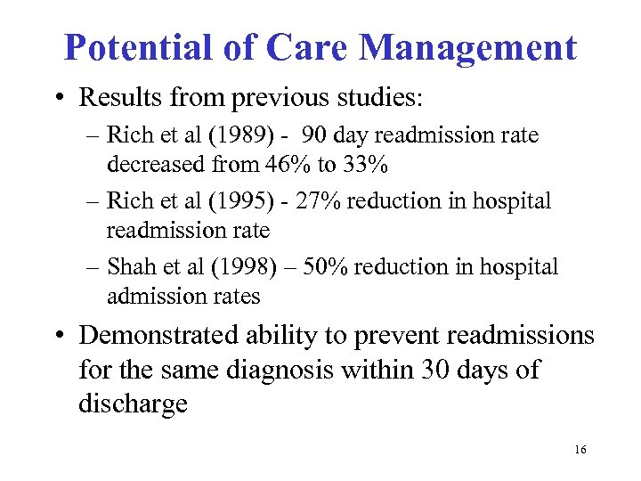 Potential of Care Management • Results from previous studies: – Rich et al (1989)