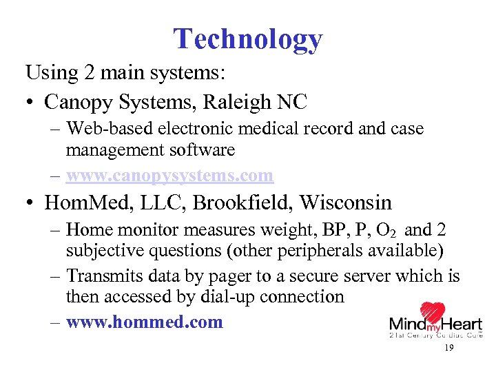 Technology Using 2 main systems: • Canopy Systems, Raleigh NC – Web-based electronic medical