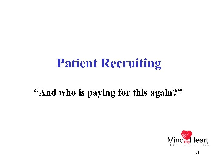 """Patient Recruiting """"And who is paying for this again? """" 31"""