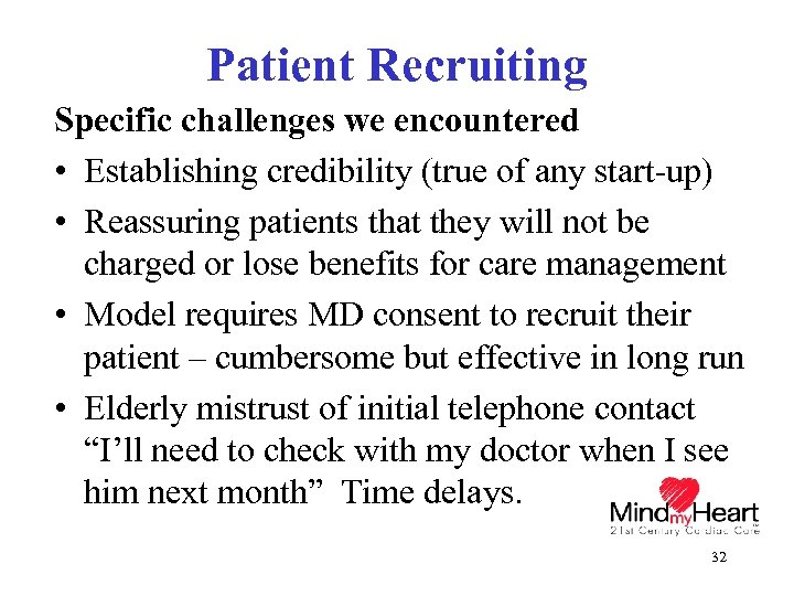 Patient Recruiting Specific challenges we encountered • Establishing credibility (true of any start-up) •
