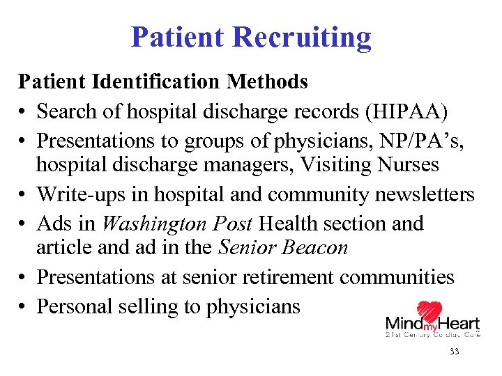 Patient Recruiting Patient Identification Methods • Search of hospital discharge records (HIPAA) • Presentations