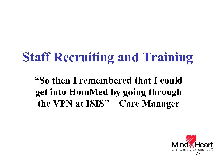 """Staff Recruiting and Training """"So then I remembered that I could get into Hom."""