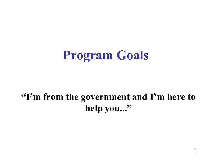 """Program Goals """"I'm from the government and I'm here to help you. . ."""