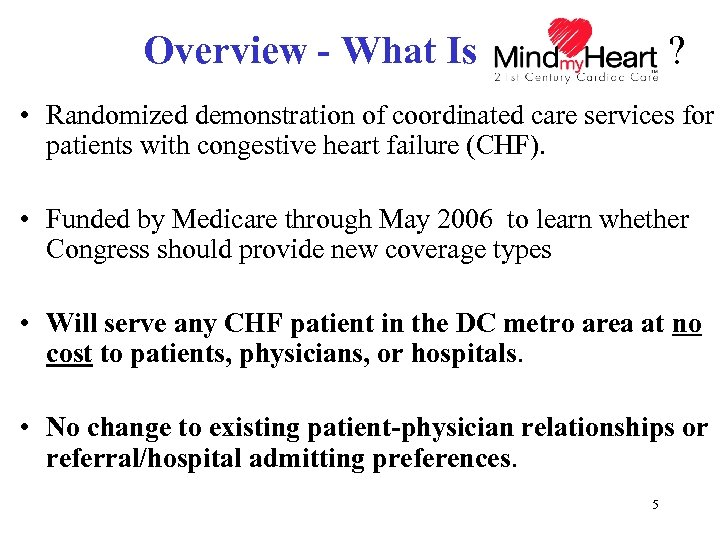 Overview - What Is ? • Randomized demonstration of coordinated care services for patients