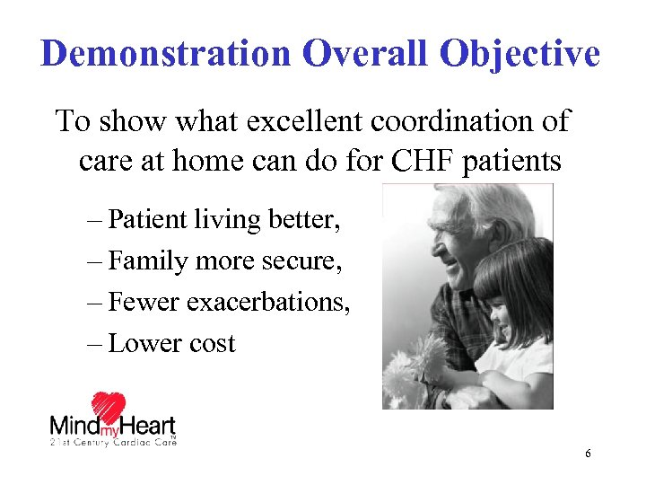 Demonstration Overall Objective To show what excellent coordination of care at home can do