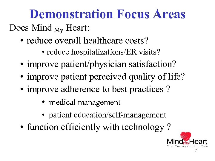 Demonstration Focus Areas Does Mind My Heart: • reduce overall healthcare costs? • reduce