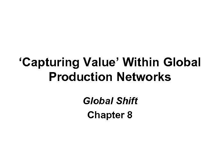 'Capturing Value' Within Global Production Networks Global Shift Chapter 8