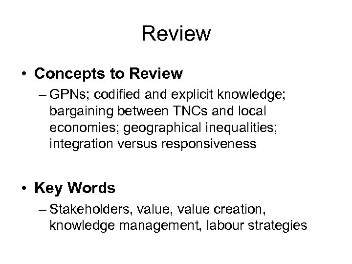 Review • Concepts to Review – GPNs; codified and explicit knowledge; bargaining between TNCs