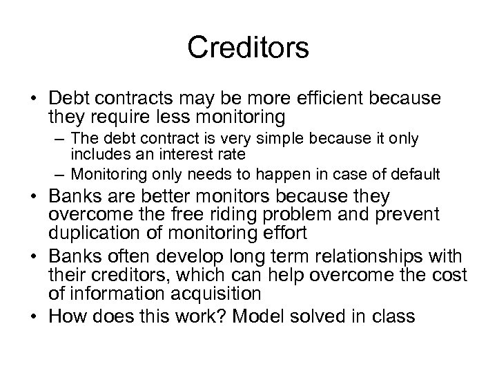 Creditors • Debt contracts may be more efficient because they require less monitoring –