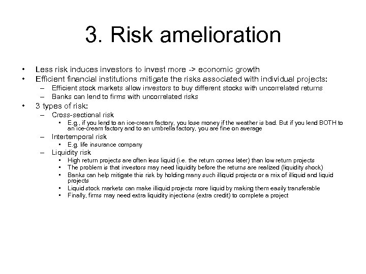 3. Risk amelioration • • Less risk induces investors to invest more -> economic