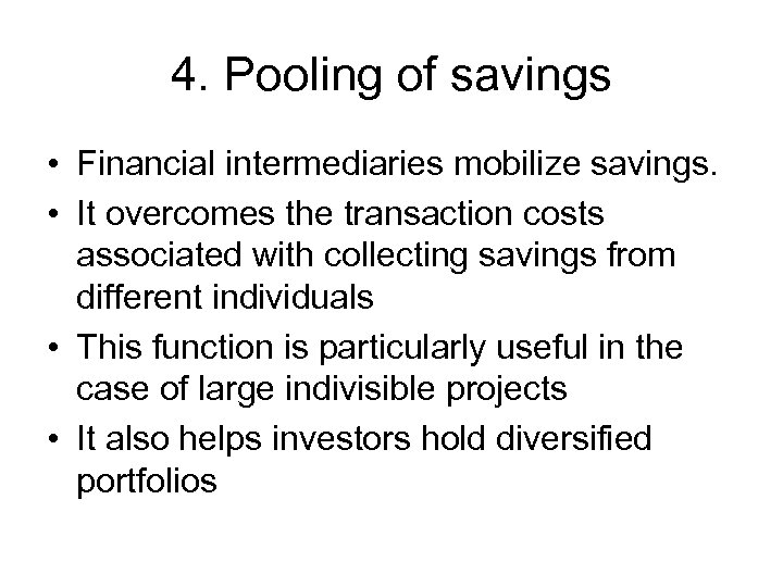 4. Pooling of savings • Financial intermediaries mobilize savings. • It overcomes the transaction