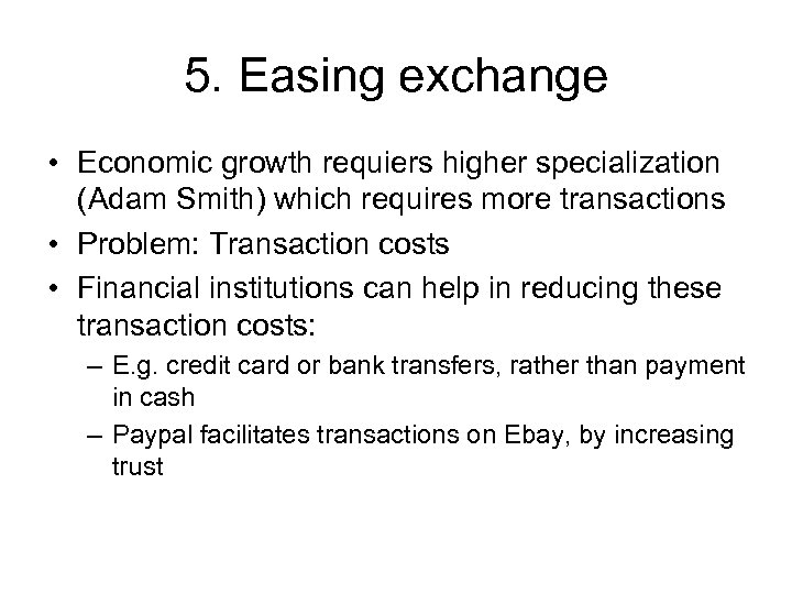 5. Easing exchange • Economic growth requiers higher specialization (Adam Smith) which requires more