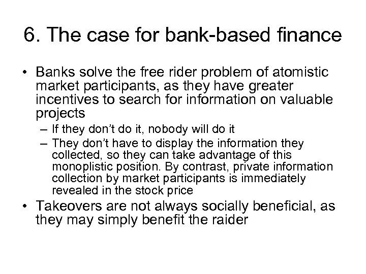 6. The case for bank-based finance • Banks solve the free rider problem of