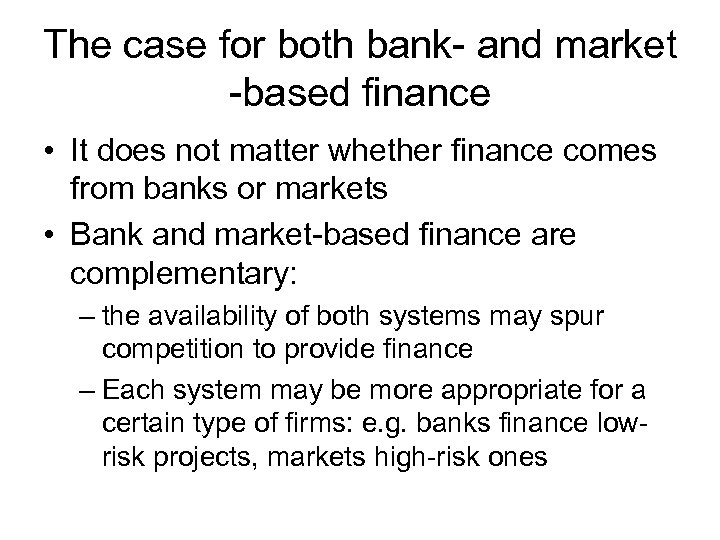 The case for both bank- and market -based finance • It does not matter