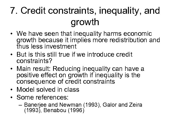 7. Credit constraints, inequality, and growth • We have seen that inequality harms economic