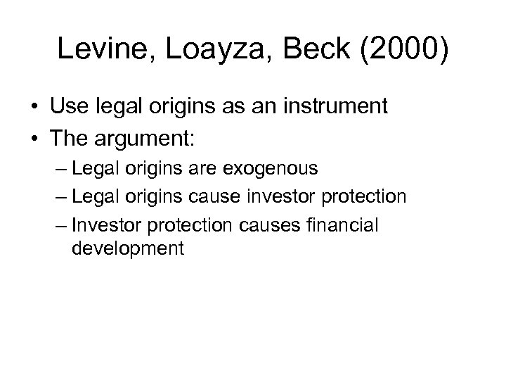Levine, Loayza, Beck (2000) • Use legal origins as an instrument • The argument: