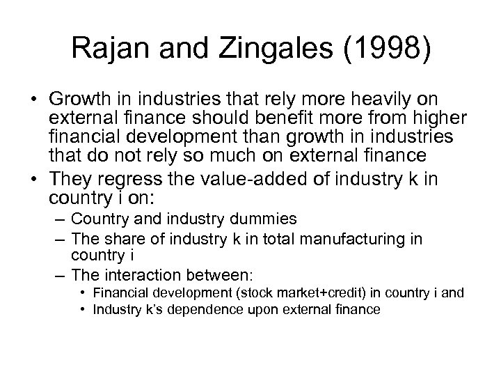 Rajan and Zingales (1998) • Growth in industries that rely more heavily on external