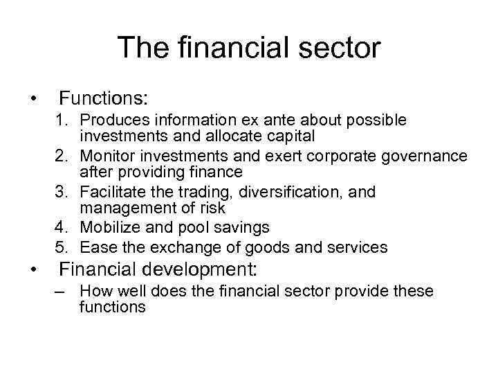 The financial sector • Functions: 1. Produces information ex ante about possible investments and