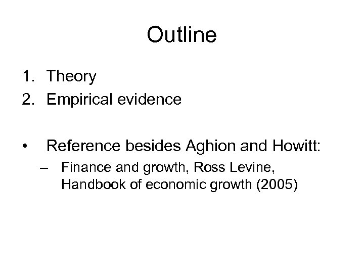 Outline 1. Theory 2. Empirical evidence • Reference besides Aghion and Howitt: – Finance