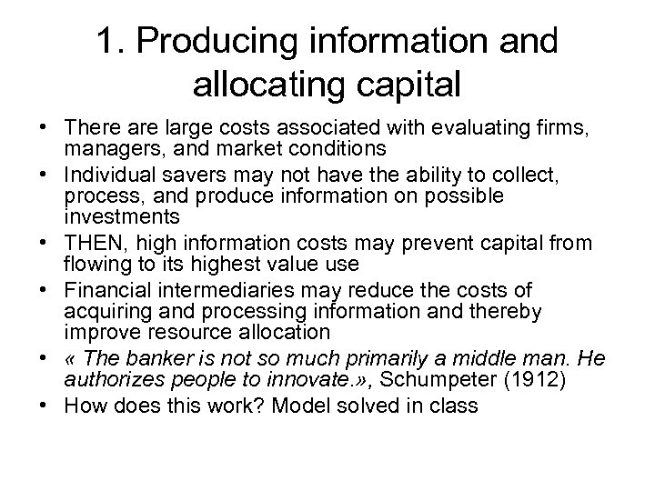 1. Producing information and allocating capital • There are large costs associated with evaluating