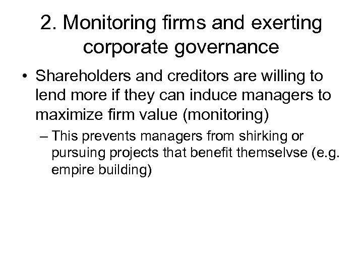 2. Monitoring firms and exerting corporate governance • Shareholders and creditors are willing to