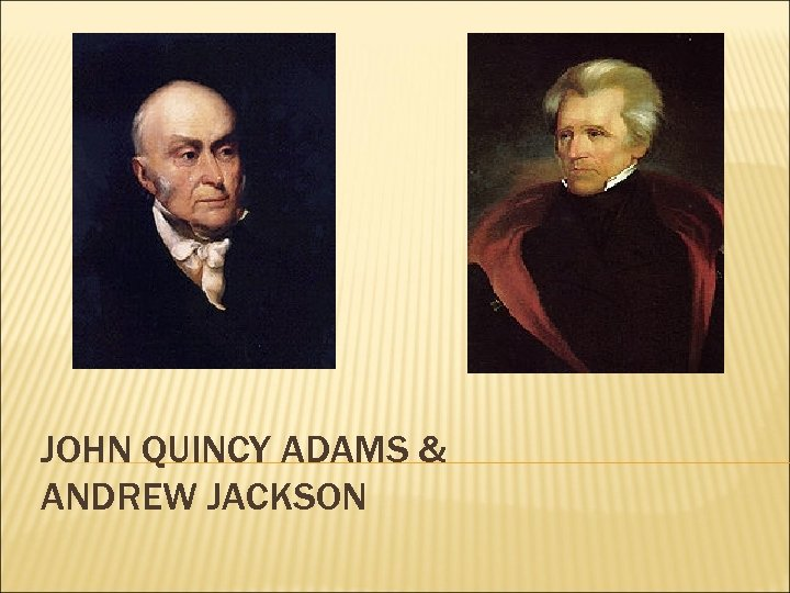 JOHN QUINCY ADAMS & ANDREW JACKSON