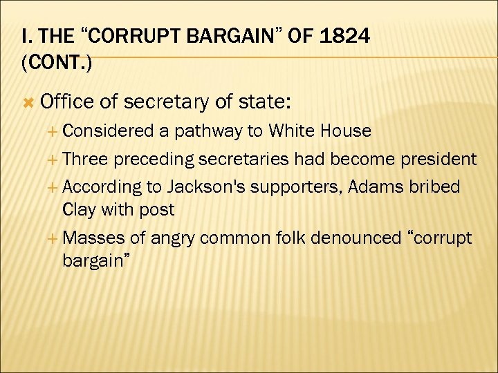 "I. THE ""CORRUPT BARGAIN"" OF 1824 (CONT. ) Office of secretary of state: Considered"