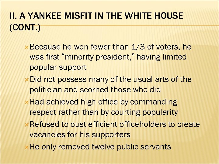 II. A YANKEE MISFIT IN THE WHITE HOUSE (CONT. ) Because he won fewer