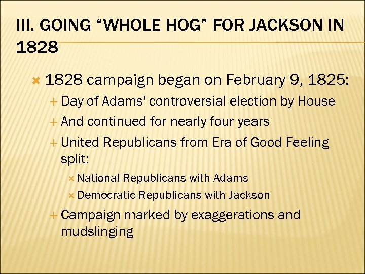 "III. GOING ""WHOLE HOG"" FOR JACKSON IN 1828 campaign began on February 9, 1825:"
