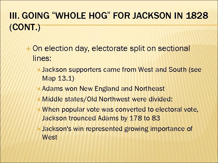 "III. GOING ""WHOLE HOG"" FOR JACKSON IN 1828 (CONT. ) On election day, electorate"