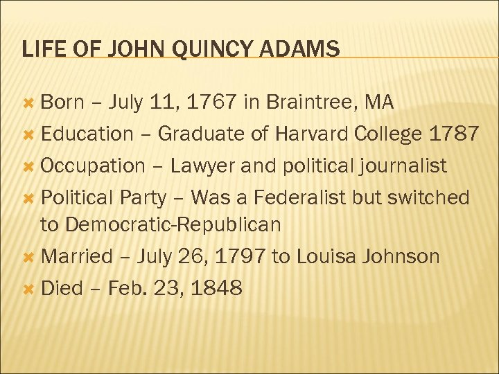 LIFE OF JOHN QUINCY ADAMS Born – July 11, 1767 in Braintree, MA Education