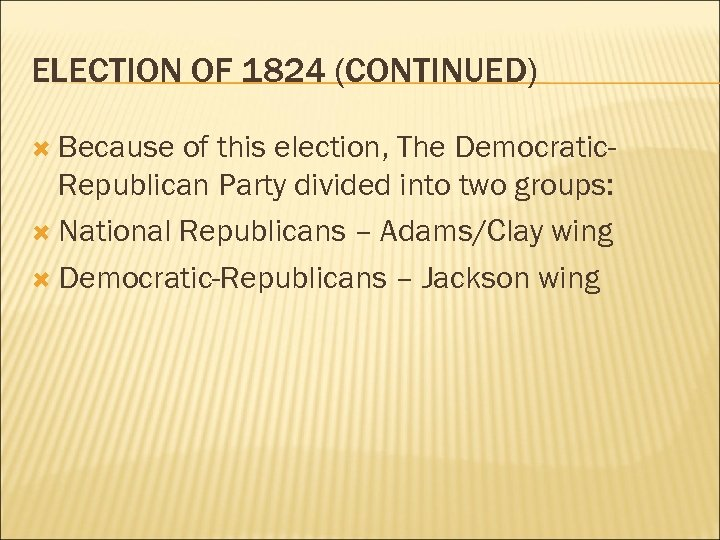 ELECTION OF 1824 (CONTINUED) Because of this election, The Democratic. Republican Party divided into