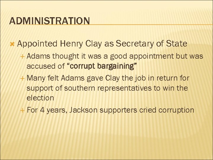 ADMINISTRATION Appointed Adams Henry Clay as Secretary of State thought it was a good