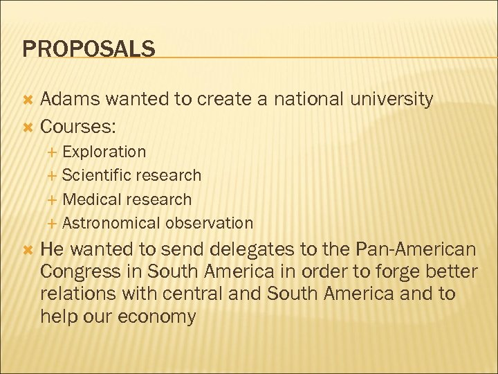 PROPOSALS Adams wanted to create a national university Courses: Exploration Scientific research Medical research