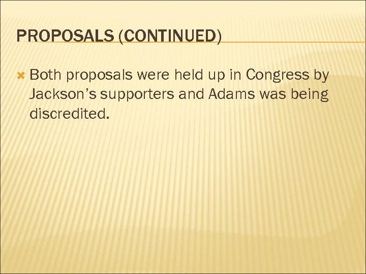 PROPOSALS (CONTINUED) Both proposals were held up in Congress by Jackson's supporters and Adams