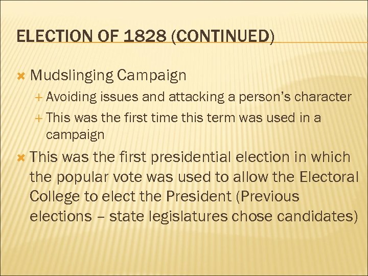 ELECTION OF 1828 (CONTINUED) Mudslinging Campaign Avoiding issues and attacking a person's character This