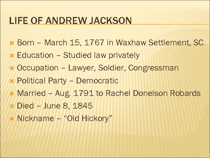 LIFE OF ANDREW JACKSON Born – March 15, 1767 in Waxhaw Settlement, SC Education