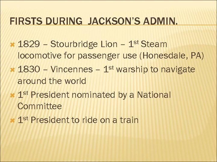 FIRSTS DURING JACKSON'S ADMIN. 1829 – Stourbridge Lion – 1 st Steam locomotive for