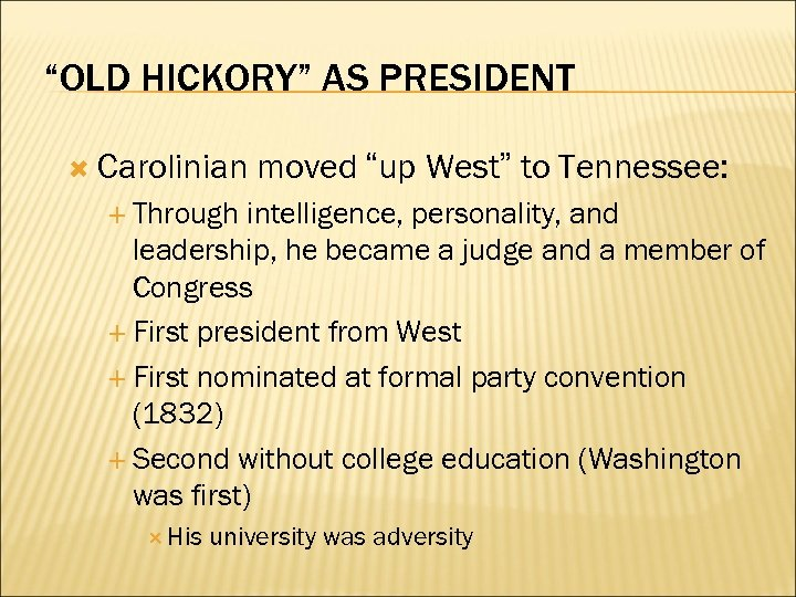 """OLD HICKORY"" AS PRESIDENT Carolinian moved ""up West"" to Tennessee: Through intelligence, personality, and"