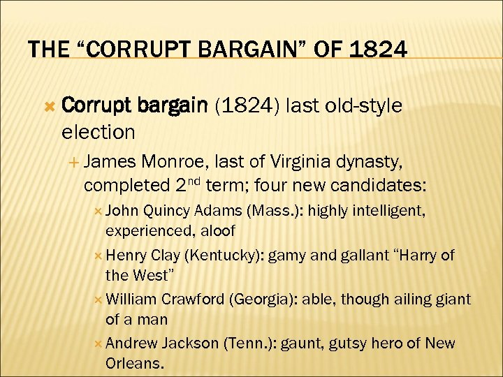"THE ""CORRUPT BARGAIN"" OF 1824 Corrupt bargain (1824) last old-style election James Monroe, last"