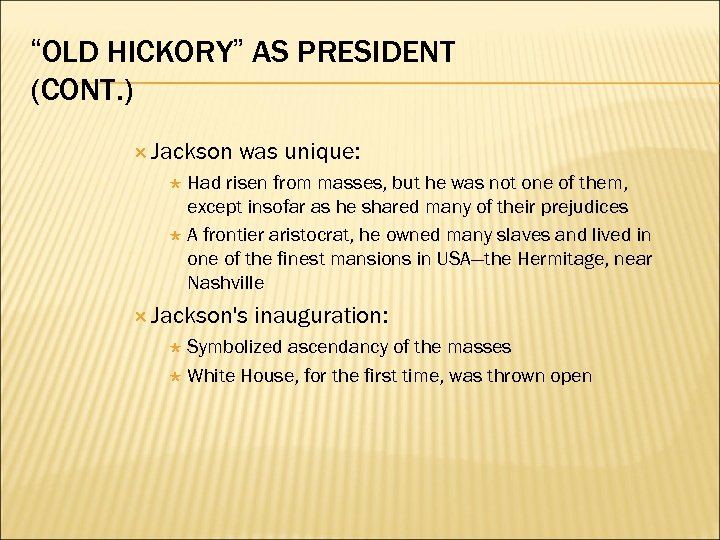 """OLD HICKORY"" AS PRESIDENT (CONT. ) Jackson was unique: Had risen from masses, but"