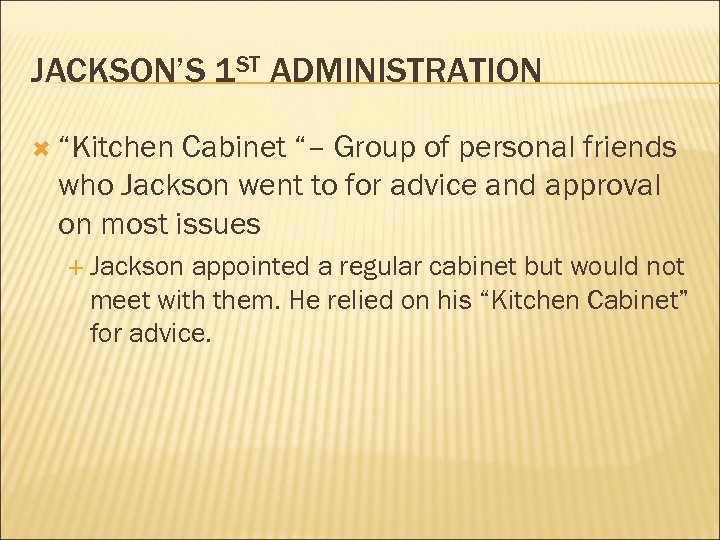"JACKSON'S 1 ST ADMINISTRATION ""Kitchen Cabinet ""– Group of personal friends who Jackson went"